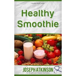 Healthy Smoothies: Detox Smoothies - Fruit Smoothie Recipes to Lose Weight: eBook von Joseph Atkinson