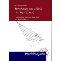 Berechnung und Schnitt der Segel (1887) als Buch von Wilhelm Heincks