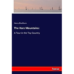 The Harz Mountains:. Henry Blackburn  - Buch