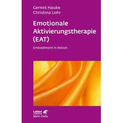 Emotionale Aktivierungstherapie (EAT): Buch von Gernot Hauke/ Christina Lohr