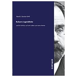 Bulwers Jugendliebe. Gustav Emil Busch  - Buch