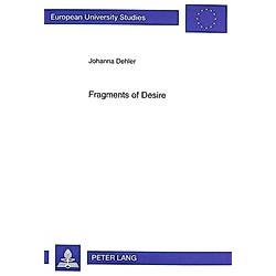 Fragments of Desire. Johanna Dehler  - Buch