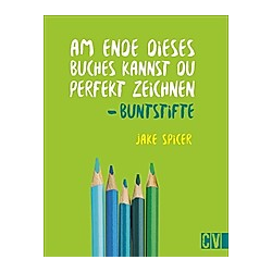 Am Ende dieses Buches kannst du perfekt zeichnen - Buntstifte. Jake Spicer  - Buch