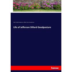 Life of Jefferson Dillard Goodpasture als Buch von Albert Virgil Goodpasture/ William Henry Goodpasture