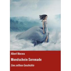 Mondschein-Serenade: eBook von Albert Morava