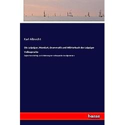 Die Leipziger, Mundart, Grammatik und Wörterbuch der Leipziger Volkssprache