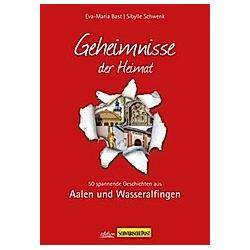 Geheimnisse der Heimat - Aalen und Wasseralfingen. Sybille Schwenk  Eva-Maria Bast  - Buch