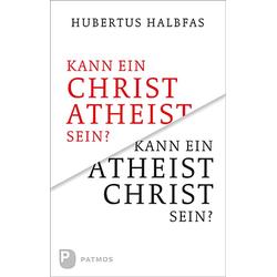 Kann ein Christ Atheist sein? Kann ein Atheist Christ sein?: Taschenbuch von Hubertus Halbfas