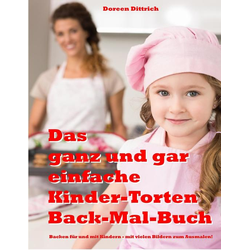 Das ganz und gar einfache Kinder-Torten Back-Mal-Buch als Buch von Doreen Dittrich