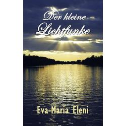 Der kleine Lichtfunke als Buch von Eva-Maria Eleni