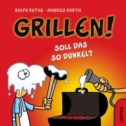 Grillen! als Buch von Markus Barth/ Ralph Ruthe