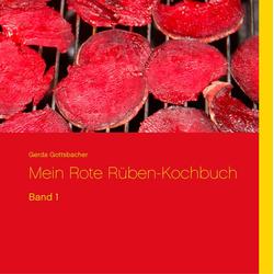 Mein Rote Rüben-Kochbuch als Buch von Gerda Gottsbacher
