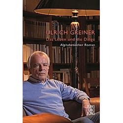 Das Leben und die Dinge. Ulrich Greiner  - Buch