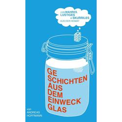 Geschichten aus dem Einweckglas: eBook von Andreas Hoffmann