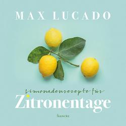 Limonadenrezepte für Zitronentage als Buch von Max Lucado