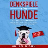 Bu'romu'sli Denkspiele für Hunde: Das geniale Hundehörbuch - Über 111 Spiele für clevere Hunde - sowohl für Drinnen als auch für Draußen - inkl. lustiger Hund...