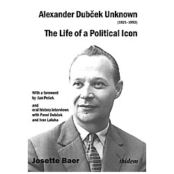Alexander Dubcek Unknown (1921-1992) - The Life of a Political Icon. Josette Baer Hill  Stanislav Sikora  - Buch