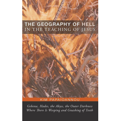 The Geography of Hell in the Teaching of Jesus als Buch von Kim Papaioannou