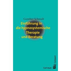 Einführung in die hypnosystemische Therapie und Beratung: Buch von Gunther Schmidt