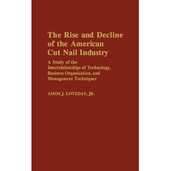 The Rise and Decline of the American Cut Nail Industry als Buch von Amos J. Loveday/ Loveday
