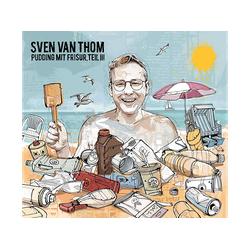 Sven Van Thom - Pudding mit Frisur,Teil 3 (CD)