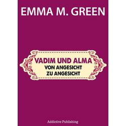 Vadim und Alma Von Angesicht zu Angesicht: eBook von Emma M. Green