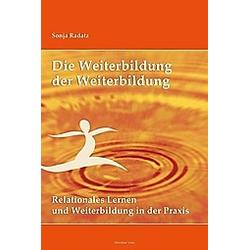 Die Weiterbildung der Weiterbildung. Sonja Radatz  - Buch