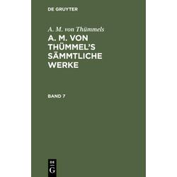 A. M. von Thümmels: A. M. von Thümmel's Sämmtliche Werke. Band 7 als Buch von A. M. von Thümmels