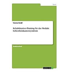 Rehabilitatives Training für das Mediale Schienbeinkantensyndrom. Verena Fendl  - Buch