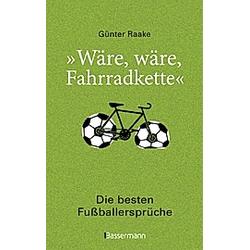 Wäre  wäre  Fahrradkette. Die besten Fußballersprüche - Buch