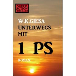 'Unterwegs mit 1 PS: eBook von W. K. Giesa
