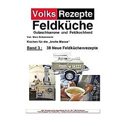 Volksrezepte Band 3 - 38 Neue Feldküchenrezepte
