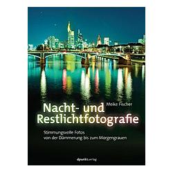 Nacht- und Restlichtfotografie. Meike Fischer  - Buch