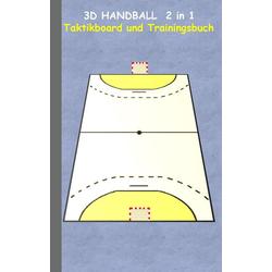 3D Handball 2 in 1 Taktikboard und Trainingsbuch als Buch von Theo von Taane