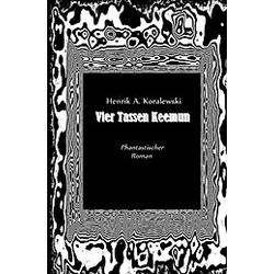 Vier Tassen Keemun. Henrik A. Koralewski  - Buch