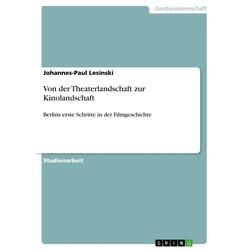 Von der Theaterlandschaft zur Kinolandschaft: eBook von Johannes-Paul Lesinski