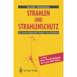 Strahlen und Strahlenschutz als Buch von Hans Kiefer/ Winfried Koelzer