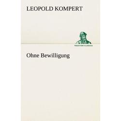 Ohne Bewilligung als Buch von Leopold Kompert