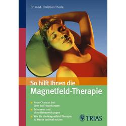 So hilft Ihnen die Magnetfeld-Therapie: eBook von Christian Thuile