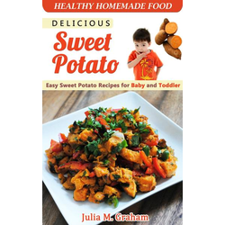 Delicious Sweet Potato - Easy Sweet Potato Recipes for Baby and Toddler