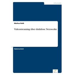 Videostreaming über drahtlose Netzwerke als Buch von Markus Roth