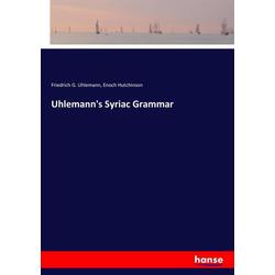 Uhlemann's Syriac Grammar als Buch von Friedrich G. Uhlemann/ Enoch Hutchinson