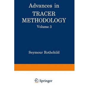 Advances in Tracer Methodology Volume 3 A collection of papers presented at the Ninth and Tenth Symposia on Tracer Methodology