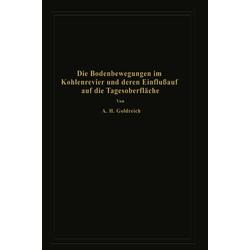 Die Bodenbewegungen im Kohlenrevier und deren Einfluß auf die Tagesoberfläche als Buch von A. H. Goldreich