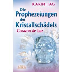 Die Prophezeiungen des Kristallschädels Corazon de Luz: eBook von Karin Tag