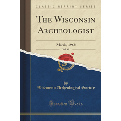The Wisconsin Archeologist Vol. 49: Buch von Wisconsin Archeological Society