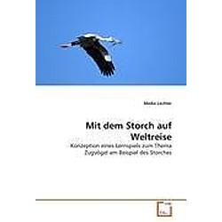Mit dem Storch auf Weltreise. Meike Lechler  - Buch