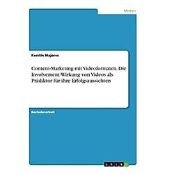Content-Marketing mit Videoformaten. Die Involvement-Wirkung von Videos als Prädiktor für ihre Erfolgsaussichten. Kerstin Majores  - Buch
