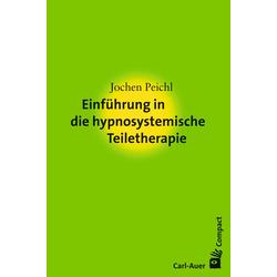 Einführung in die hypnosystemische Teiletherapie: eBook von Jochen Peichl