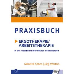 Praxisbuch Ergotherapie/Arbeitstherapie: Buch von Manfred Sohns/ Jörg Wolters